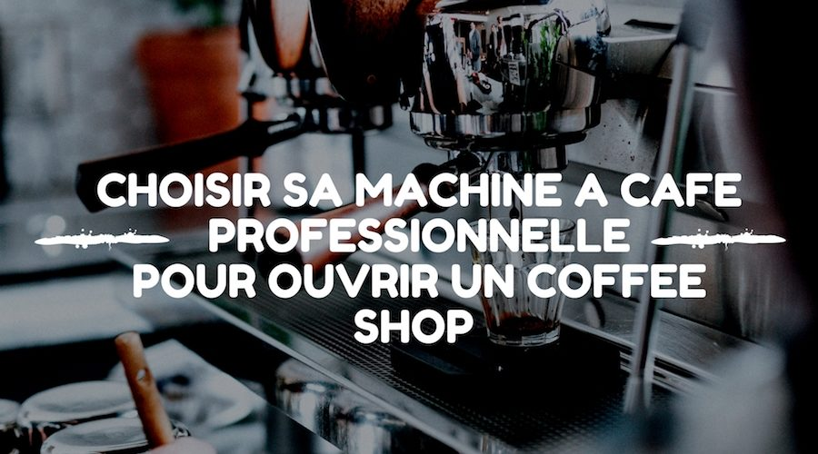 Machine caf professionnelle pour coffee shop comment for Choisir sa machine a cafe